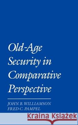 Old-Age Security in Comparative Perspective John B. Williamson Fred C. Pampel 9780195068597