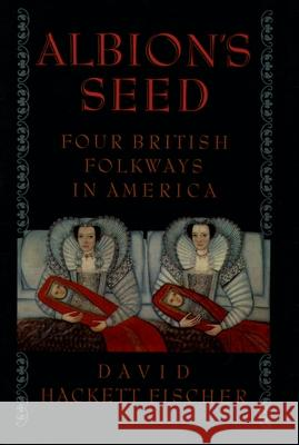 Albion's Seed : Four British Folkways in America David Hackett Fischer 9780195069051