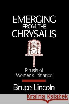 Emerging from the Chrysalis: Rituals of Women's Initiation Bruce Lincoln 9780195069105