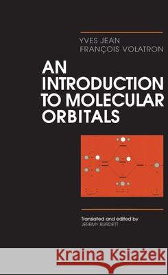 An Introduction to Molecular Orbitals Yves Jean Jeremy K. Burdett Francois Volatron 9780195069181