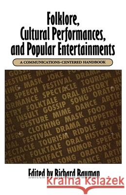 Folklore, Cultural Performances, and Popular Entertainments: A Communications-Centered Handbook Richard Bauman 9780195069204