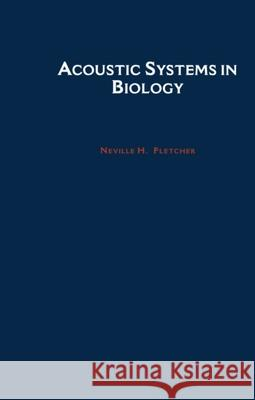 Acoustic Systems in Biology Fletcher H. Fletcher Neville H. Fletcher 9780195069402