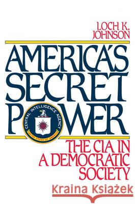 America's Secret Power: The CIA in a Democratic Society Loch K. Johnson 9780195069440