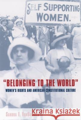 Belonging to the World: Women's Rights and American Constitutional Culture Sandra F. Vanburkleo 9780195069723