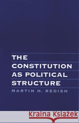 The Constitution as Political Structure Martin H. Redish 9780195070606