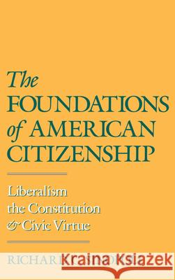 The Foundations of American Citizenship : Liberalism, the Constitution, and Civic Virtue Richard C. Sinopoli 9780195070675