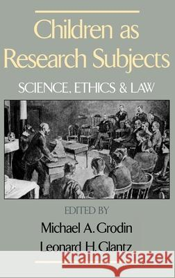 Children as Research Subjects : Science, Ethics and Law Michael A. Grodin Leonard E. Glantz Leonard H. Glantz 9780195071030 Oxford University Press, USA