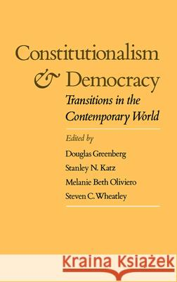 Constitutionalism and Democracy: Transitions in the Contemporary World Douglas Greenberg Stanley N. Katz Melanie Beth Oliviero 9780195071078