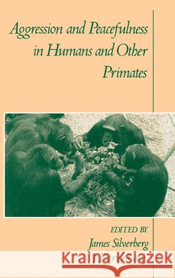 Aggression and Peacefulness in Humans and Other Primates James Silverberg J. Patrick Gray 9780195071191