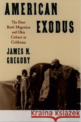 American Exodus : The Dust Bowl Migration and Okie Culture in California James N. Gregory 9780195071368