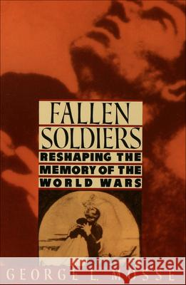 Fallen Soldiers: Reshaping the Memory of the World Wars George L. Mosse 9780195071399