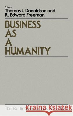 Business as a Humanity Thomas Donaldson R. Edward Freeman 9780195071566