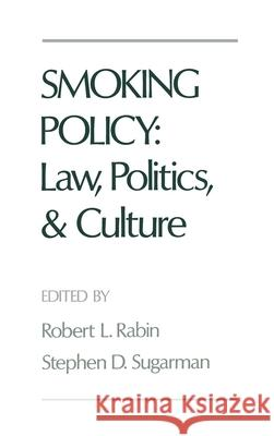 Smoking Policy: Law, Politics, and Culture Robert L. Rabin Stephen D. Sugarman 9780195072310