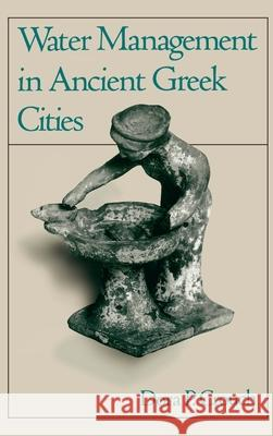 Water Management in Ancient Greek Cities Dora P. Crouch 9780195072808