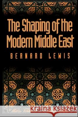 The Shaping of the Modern Middle East Bernard W. Lewis 9780195072822