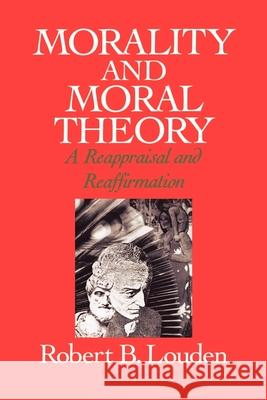 Morality and Moral Theory: A Reappraisal and Reaffirmation Robert B. Louden 9780195072921