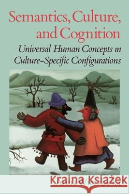 Semantics, Culture, and Cognition: Universal Human Concepts in Culture-Specific Configurations Anna Wierzbicka 9780195073263