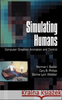 Simulating Humans: Computer Graphics Animation and Control Norman I. Badler Cary B. Phillips Bonnie Lynn Webber 9780195073591