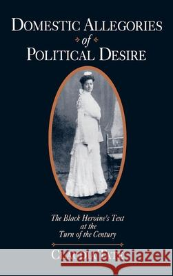 Domestic Allegories of Political Desire: The Black Heroine's Text at the Turn of the Century Claudia Tate 9780195073898