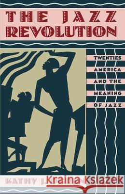 The Jazz Revolution : Twenties America and the Meaning of Jazz Kathy J. Ogren 9780195074796