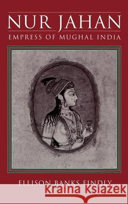 Nur Jahan: Empress of Mughal India Ellison Banks Findly 9780195074888