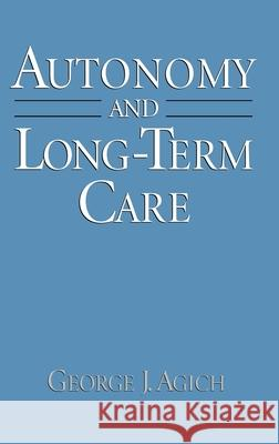 Autonomy and Long-Term Care George J. Agich 9780195074956