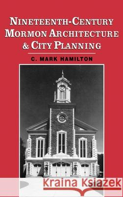 Nineteenth-Century Mormon Architecture and City Planning C. Mark Hamilton 9780195075052