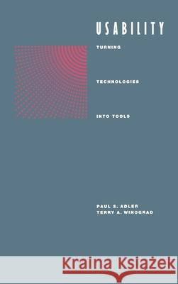 Usability: Turning Technologies Into Tools Paul S. Adler Terry A. Winograd 9780195075106