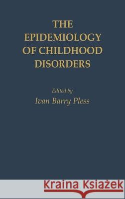 The Epidemiology of Childhood Disorders Ivan B. Pless Ivan Barry Pless 9780195075168