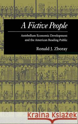 A Fictive People: Antebellum Economic Development and the American Reading Public Ronald J. Zboray 9780195075823