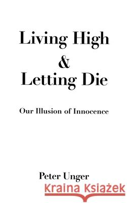 Living High and Letting Die: Our Illusion of Innocence Peter Unger 9780195075892