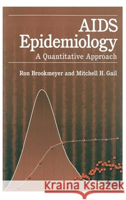 AIDS Epidemiology: A Quantitative Approach Ron Brookmeyer Mitchell H. Gail 9780195076417