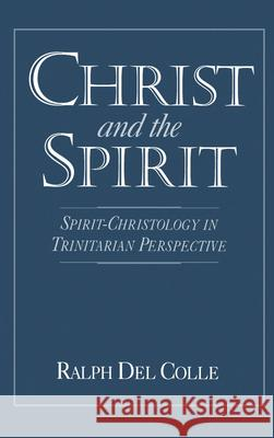 Christ and the Spirit: Spirit-Christology in Trinitarian Perspective Ralph De 9780195077766