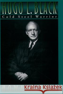 Hugo L. Black: Cold Steel Warrior Howard Ball 9780195078145