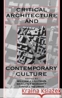 Critical Architecture and Contemporary Culture William J. Lillyman David J. Neuman Marilyn F. Moriarty 9780195078190