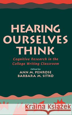 Hearing Ourselves Think: Cognitive Research in the College Writing Classroom Ann M. Penrose Barbara M. Sitko Linda Flower 9780195078336