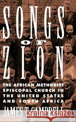Songs of Zion : The African Methodist Episcopal Church in the United States and South Africa James T. Campbell 9780195078923