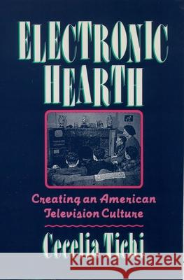 Electronic Hearth: Creating an American Television Culture Cecelia Tichi 9780195079142