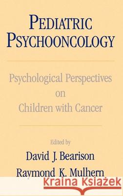 Pediatric Psychooncology : Psychological Perspectives on Children with Cancer David Ed. Bearison David J. Bearison Raymond K. Mulhern 9780195079319