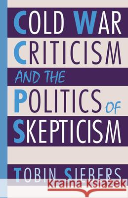 Cold War Criticism and the Politics of Skepticism Tobin Siebers 9780195079654