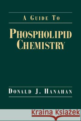 A Guide to Phospholipid Chemistry Donald J. Hanahan 9780195079814