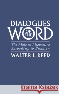 Dialogues of the Word: The Bible as Literature According to Bakhtin Walter L. Reed 9780195079975