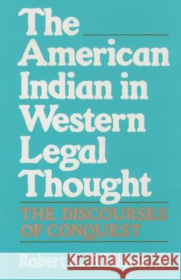 The American Indian in Western Legal Thought : The Discourses of Conquest Robert A., Jr. Williams 9780195080025