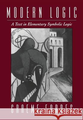 Modern Logic: A Text in Elementary Symbolic Logic Graeme Forbes 9780195080292