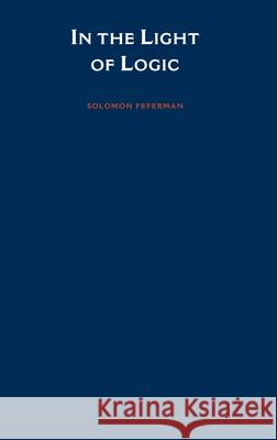In the Light of Logic Solomon Feferman 9780195080308