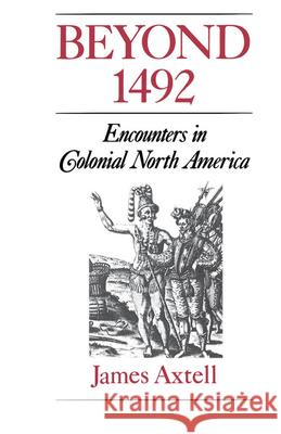 Beyond 1492 : Encounters in Colonial North America James Axtell 9780195080339