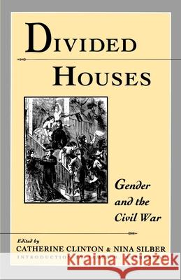 Divided Houses: Gender and the Civil War Catherine Clinton Nina Silber James M. McPherson 9780195080346
