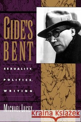 Gide's Bent: Sexuality, Politics, Writing Michael Lucey 9780195080872