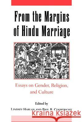 From the Margins of Hindu Marriage : Essays on Gender, Religion, and Culture Lindsey Harlan Paul B. Courtright 9780195081183
