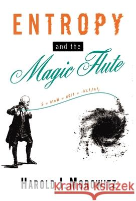 Entropy and the Magic Flute Harold J. Morowitz 9780195081992